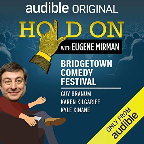 Ep. 4: Bridgetown Comedy Festival: Guy Branum, Karen Kilgariff, and Kyle Kinane (Hold On with Eugene Mirman) audiobook cover art