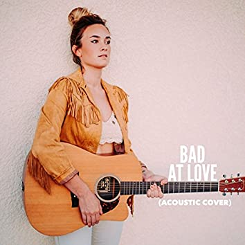Bad at Love (Acoustic Cover)