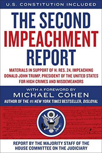 The Second Impeachment Report: Materials in Support of H. Res. 24, Impeaching Donald John Trump, President of the United States, for High Crimes and Misdemeanors