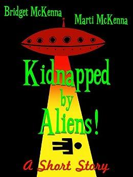 Kidnapped by Aliens! - A Short Story by [Bridget McKenna, Marti McKenna]