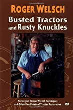 Busted Tractors and Rusty Knuckles: Norwegian Torque Wrench Techniques and Other Fine Points of Tractor Restoration