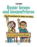 Besser lernen und konzentrieren: Das Mitmachbuch für Kinder mit ADHS. Mit 60 unterhaltsamen Übungen