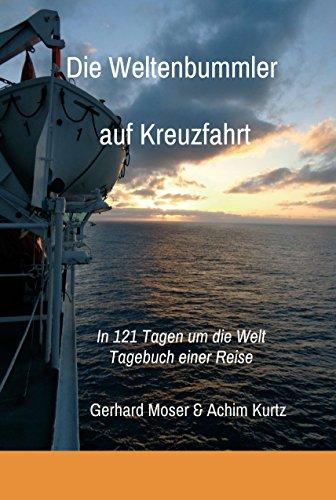 Die Weltenbummler auf Kreuzfahrt: Tagebuch einer Reise in 121 Tagen um die Welt