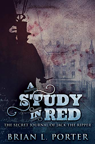A Study In Red: The Secret Journal Of Jack The Ripper (The Study In Red Trilogy Book 1) (English Edition)