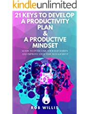 21 Keys To Develop A Productivity Plan & A Productive Mindset: A Guide To Overcome Your Bad Habits And Improve Your Time Management: Guide To Overcome ... how to increase your productivity Book 2)