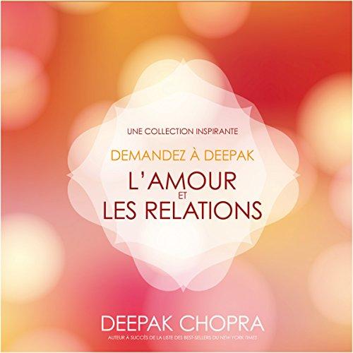 Couverture de L'amour et les relations : Une collection inspirante (Demandez à Deepak)