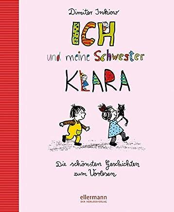 Ich und eine Schwester Klara Die schönsten Geschichten zu Vorlesen Grosse Vorlesebücher by Dimiter Inkiow,Traudl Reiner,Walter Reiner