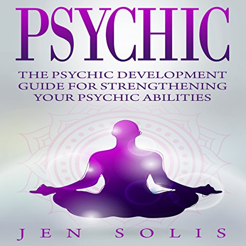 Psychic: The Psychic Development Guide for Strengthening Your Psychic Abilities audiobook cover art