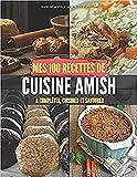 Mes 100 recettes de Cuisine Amish - A compléter, cuisiner et savourer: Carnet, livre et cahier de cuisine à écrire, remplir & compléter soi-même I Noël I Idée cadeau I