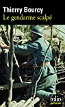 Le gendarme scalpé : Les aventures de Célestin Louise, flic et soldat dans la guerre de 14-18 par Bourcy