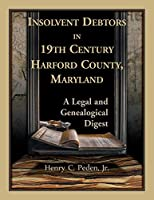 Insolvent Debtors in 19th Century Harford County, Maryland: A Legal and Genealogical Digest