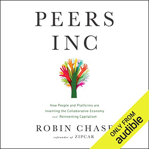 Peers Inc     How People and Platforms Are Inventing the Collaborative Economy and Reinventing Capitalism              By:                                                                                                                                 Robin Chase                               Narrated by:                                                                                                                                 Dina Pearlman                      Length: 9 hrs and 58 mins     7 ratings     Overall 4.4
