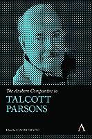 The Anthem Companion to Talcott Parsons (Anthem Companions to Sociology)
