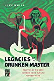 Legacies of the Drunken Master: Politics of the Body in Hong Kong Kung Fu Comedy Films (Asia Pop!)