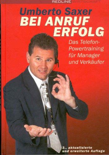 Saxer Umberto, Bei Anruf Erfolg - Das Telefon-Powertraining für Manager und Verkäufer