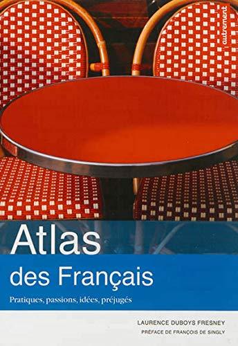 Atlas des français: Pratiques, passions, idées, préjugés (Atlas Monde) (French Edition)
