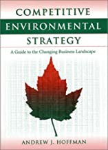 Competitive Environmental Strategy: A Guide To The Changing Business Landscape New title edition by Hoffman, Andrew J. (2000) Hardcover