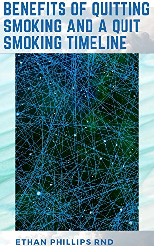 BENEFITS OF QUITTING SMOKING AND A QUIT SMOKING TIMELINE: A Complete Guide On The Benefits Quitting Smoking And The Timeline For Quitting (English Edition)