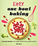 Easy One-Bowl Baking: No-Fuss Recipes for Sweet and Savory Baked Goods