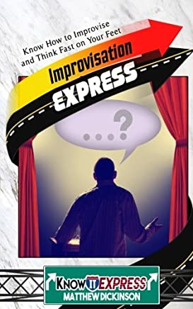 Improvisation Express: Know How to Improvise and Think Fast on Your Feet (KnowIt Express)