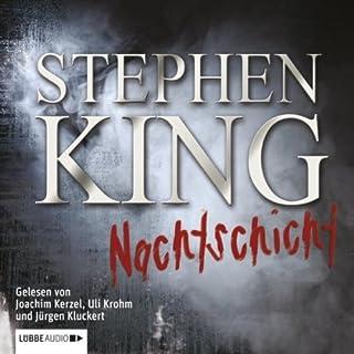 Nachtschicht                   Autor:                                                                                                                                 Stephen King                               Sprecher:                                                                                                                                 Jürgen Kluckert,                                                                                        Joachim Kerzel,                                                                                        Uli Krohm                      Spieldauer: 15 Std. und 48 Min.     590 Bewertungen     Gesamt 4,2