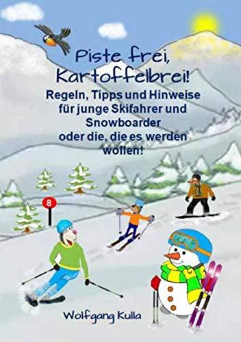 Piste frei, Kartoffelbrei! Regeln, Tipps und Hinweise für junge Skifahrer und Snowboarder oder die, die es werden wollen! (German Edition)