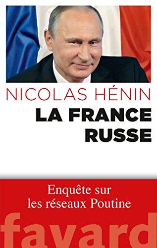 La France russe : Enquête sur les réseaux de Poutine (Documents) (French Edition)