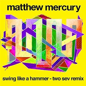 Swing Like a Hammer (Two Sev Remix)