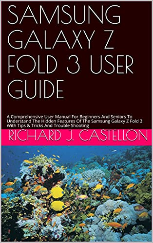 SAMSUNG GALAXY Z FOLD 3 USER GUIDE: A Comprehensive User Manual For Beginners And Seniors To Understand The Hidden Features Of The Samsung Galaxy Z Fold ... And Trouble Shooting (English Edition)