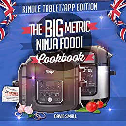 The BIG Metric Ninja Foodi Cookbook - Print Replica: Over 160 recipes using European measurements, set out exactly like in the real book by [David Small]