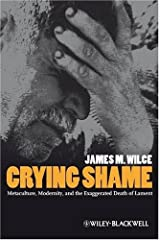 Crying Shame: Metaculture, Modernity, and the Exaggerated Death of Lament Hardcover