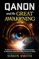 Qanon And The Great Awakening: The Battle For Earth And Our Souls: The Awakening Begins An Enlightening Analysis About What Is Wrong In Our Society