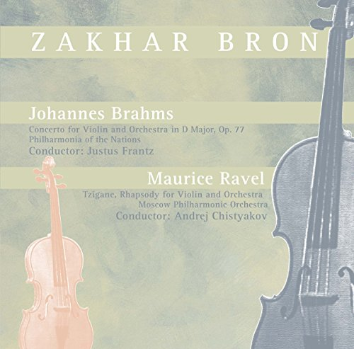 Zakhar Bron - Johannes Brahms: Concerto for Violine - Maurice Ravel: Tzigane, Rhapsody for Violin and Orchestra