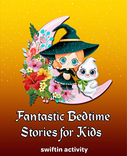 Fantastic Bedtime Stories for Kids: A Collection of the Best Animals, dragon tales, Dinosaurs, king bed, Unicorns, Dragons Adventures Tales to Help Children to Fall Asleep Fast at Night