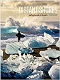 Distant Shores: Surfing The Ends Of The Earth - Chris Burkard