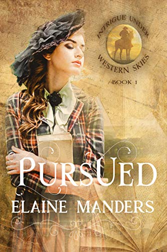 Pursued (Intrigue under Western Skies Book 1) by [Elaine Manders]