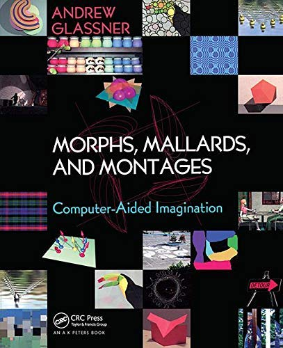Morphs, Mallards, and Montages: Computer-Aided Imagination (English Edition)