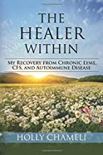 The Healer Within: My Recovery from Chronic Lyme, CFS, and Autoimmune Disease