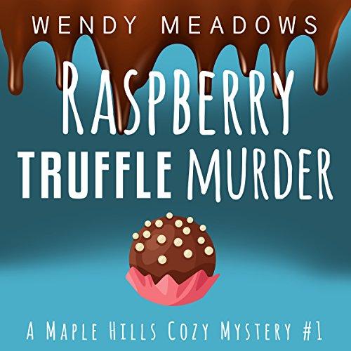 Raspberry Truffle Murder: A Maple Hills Cozy Mystery, Book 1