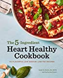 The 5-Ingredient Heart Healthy Cookbook: 101 Flavorful Low-Sodium, Low-Fat Recipes