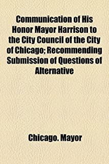 Communication of His Honor Mayor Harrison to the City Council of the City of Chicago; Recommending Submission of Questions...
