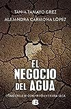 El negocio del agua: Cómo Chile se convirtió en tierra seca (Spanish Edition)