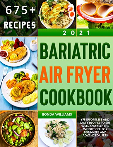 Compare Textbook Prices for Bariatric Air Fryer Cookbook 2021: 675 Effortless and Tasty Recipes to Eat Well and Keep the Weight Off. For Beginners and Advanced Users  ISBN 9798717206679 by Williams, Ronda