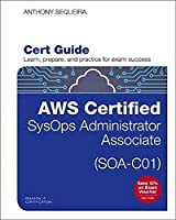 AWS Certified SysOps Administrator - Associate (SOA-C01) Cert Guide (Certification Guide)