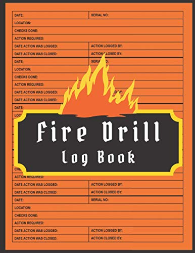 Fire Drill Log Book: Fire Alarm Service And Inspection Book| Health And Safety Compliance Record Book | Fire Incident & Prevention Log Book for Businesses, Schools and Landlords