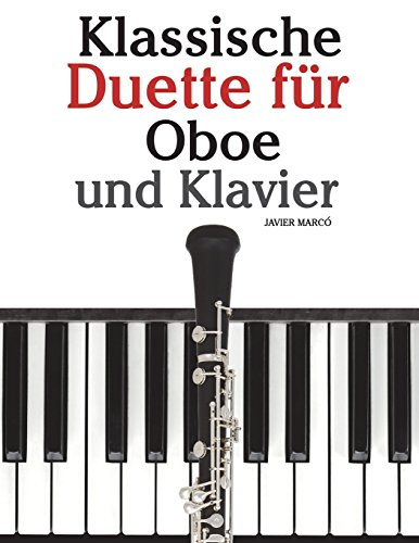 Klassische Duette für Oboe und Klavier: Oboe für Anfänger. Mit Musik von Brahms, Vivaldi, Wagner und anderen Komponisten