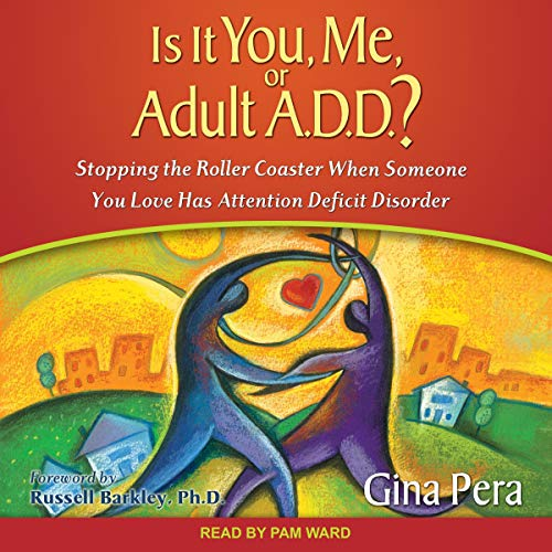 Is It You, Me, or Adult A.D.D.? Audiobook By Gina Pera cover art