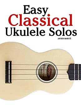 Easy Classical Ukulele Solos: Featuring music of Bach, Mozart ...
