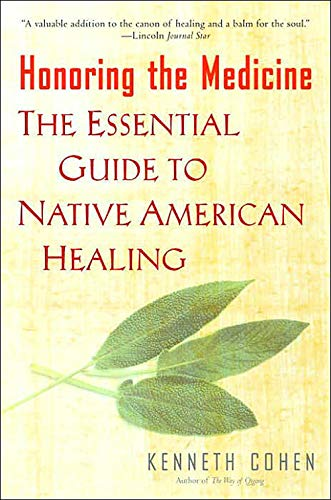 Honoring the Medicine: The Essential Guide to Native American Healing