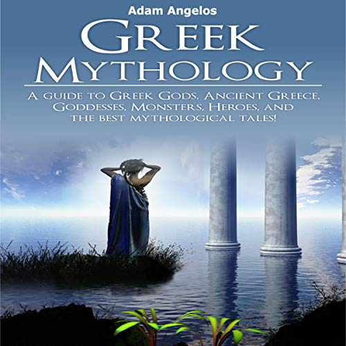 Greek Mythology: A Guide to Greek Gods, Goddesses, Monsters, Heroes, and the Best Mythological Tales audiobook cover art